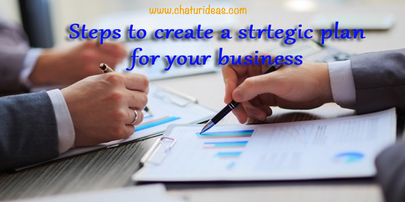 Steps to create a strategic plan for your business