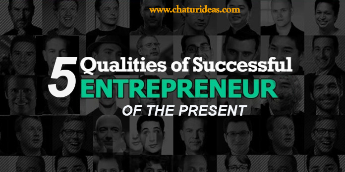5 Qualities Of The Successful Entrepreneur Of The Present 8