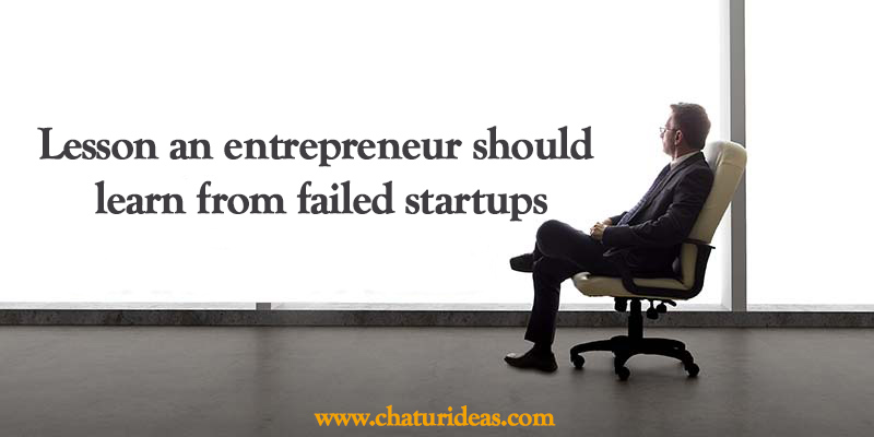 Lesson an entrepreneur should learn from failed startups