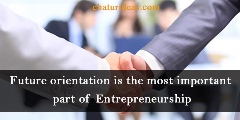 Future orientation is the most important part of entrepreneurship